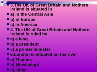 3.The UK of Great Britain and Nothern Ireland is situated in a) in the Centra