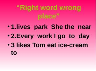 """Right word wrong place"" 1.lives park She the near 2.Every work I go to day 3"