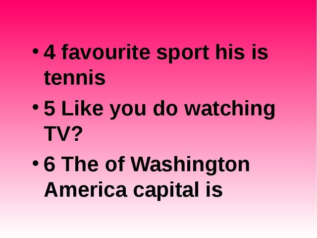 4 favourite sport his is tennis 5 Like you do watching TV? 6 The of Washingto...