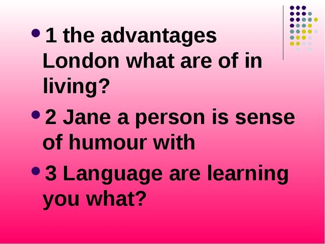 1 the advantages London what are of in living? 2 Jane a person is sense of hu...