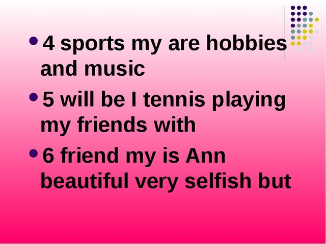 4 sports my are hobbies and music 5 will be I tennis playing my friends with...