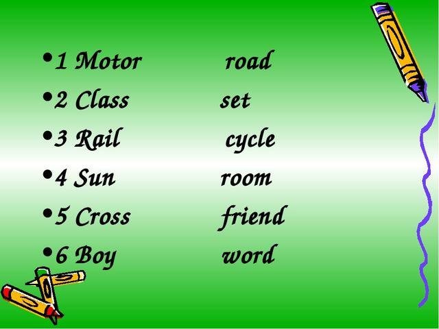 1 Motor road 2 Class set 3 Rail cycle 4 Sun room 5 Cross friend 6 Boy word