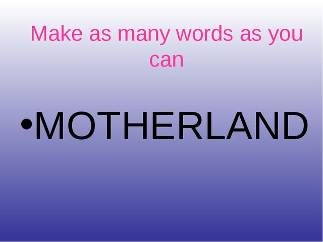 Make as many words as you can MOTHERLAND