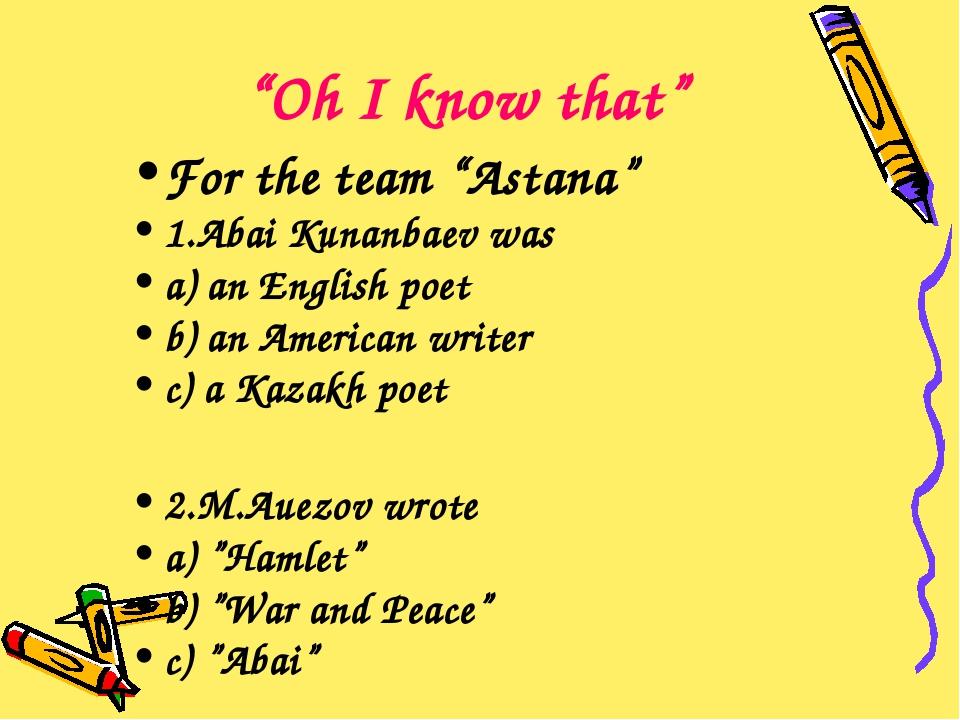 "For the team ""Astana"" 1.Abai Kunanbaev was a) an English poet b) an American..."