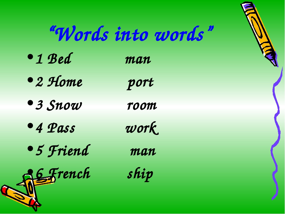 """Words into words"" 1 Bed man 2 Home port 3 Snow room 4 Pass work 5 Friend man..."