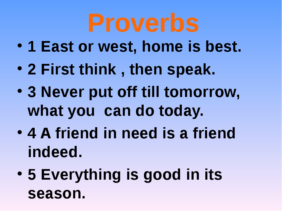 Proverbs 1 East or west, home is best. 2 First think , then speak. 3 Never p...