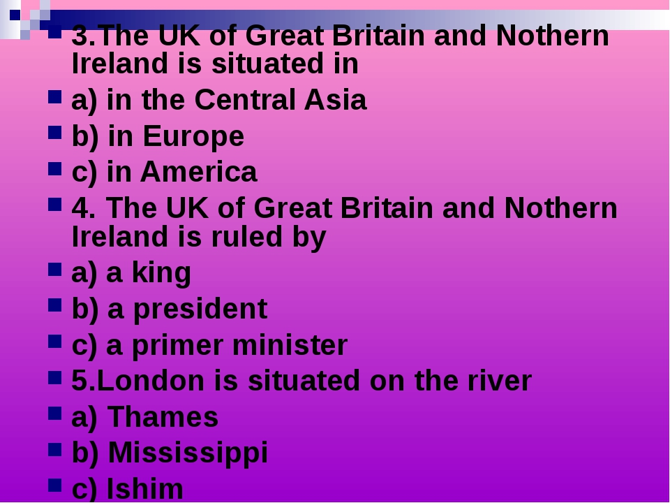 3.The UK of Great Britain and Nothern Ireland is situated in a) in the Centra...
