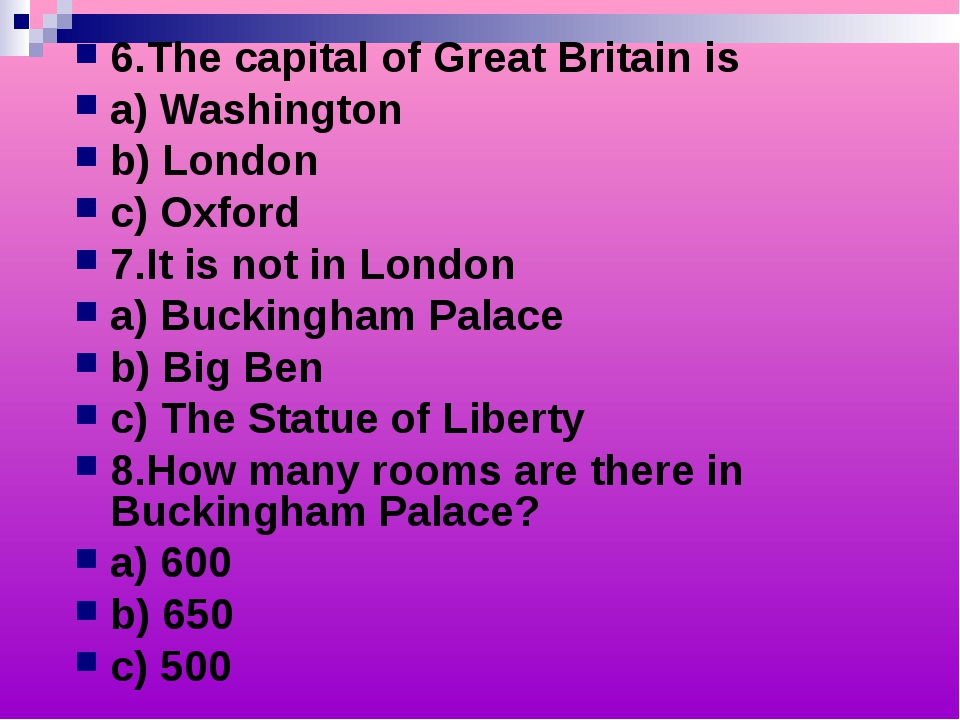6.The capital of Great Britain is a) Washington b) London c) Oxford 7.It is n...