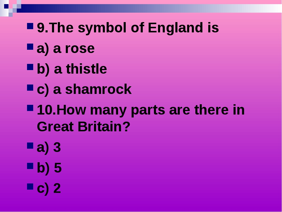 9.The symbol of England is a) a rose b) a thistle c) a shamrock 10.How many p...