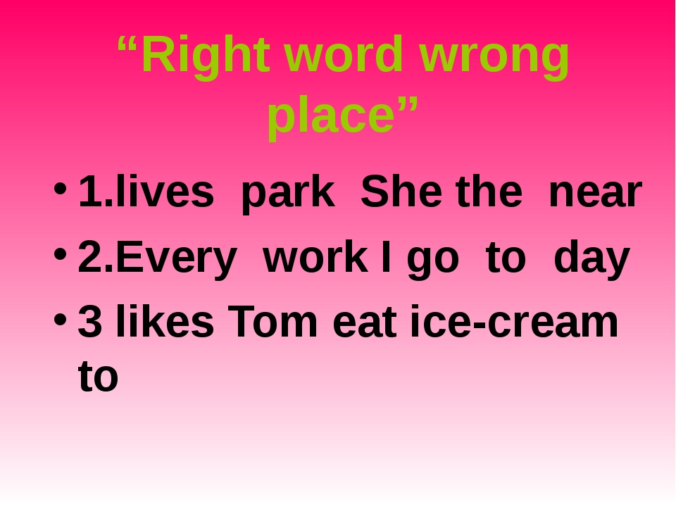 """Right word wrong place"" 1.lives park She the near 2.Every work I go to day 3..."