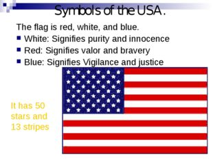 Symbols of the USA. The flag is red, white, and blue. White: Signifies purity