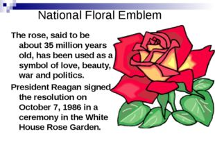 National Floral Emblem The rose, said to be about 35 million years old, has b