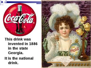 This drink was invented in 1886 in the state Georgia. It is the national drink.