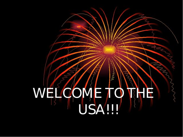 WELCOME TO THE USA!!!