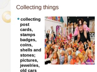 Collecting things collecting post cards, stamps badges, coins, shells and sto