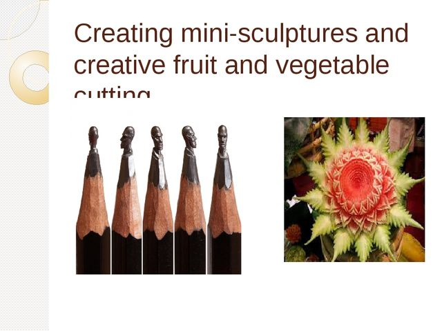 Creating mini-sculptures and creative fruit and vegetable cutting