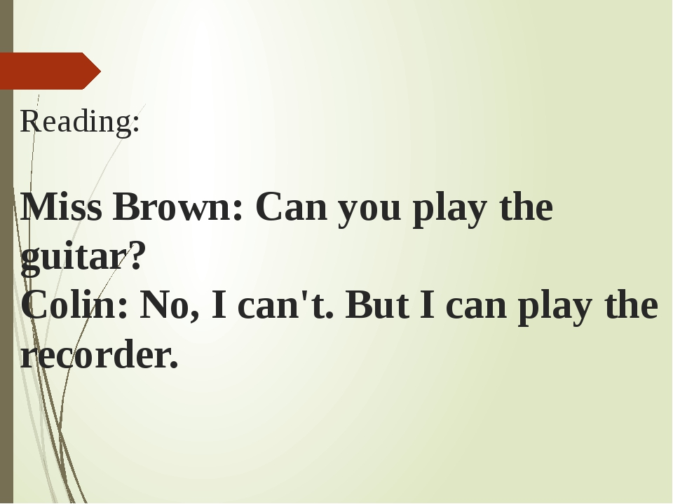 Reading: Miss Brown: Can you play the guitar? Colin: No, I can't. But I can...