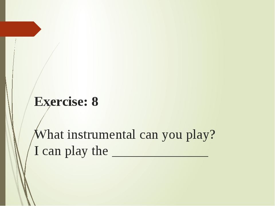 Exercise: 8   What instrumental can you play? I can play the ______________