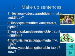 Make up sentences. 5)now, you, clearing, are the table? 4)from, sausage, what