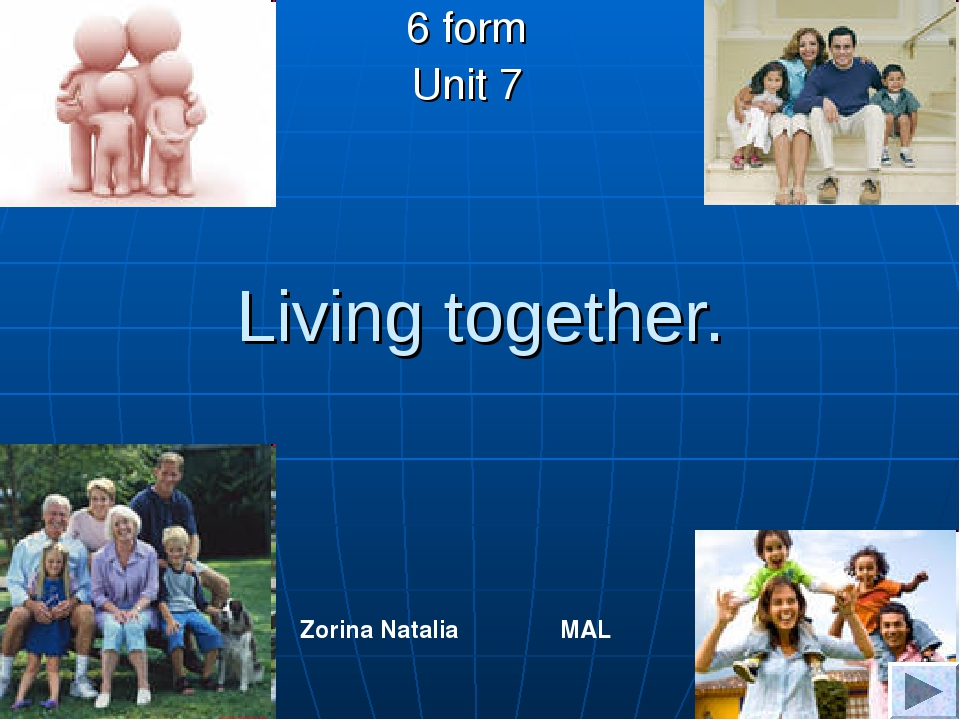 Living together. 6 form Unit 7 Zorina Natalia MAL