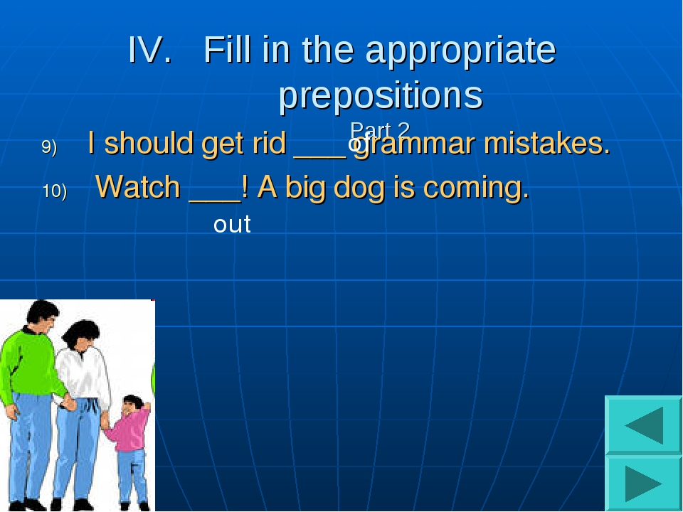Fill in the appropriate prepositions Part 2 I should get rid ___ grammar mist...