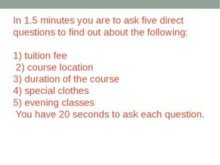 In 1.5 minutes you are to ask five direct questions to find out about the fol