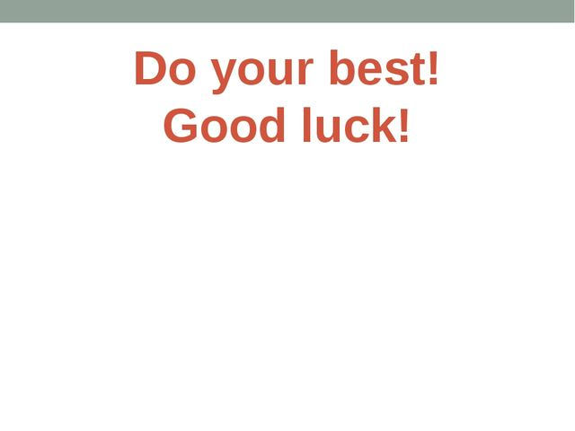 Do your best! Good luck!