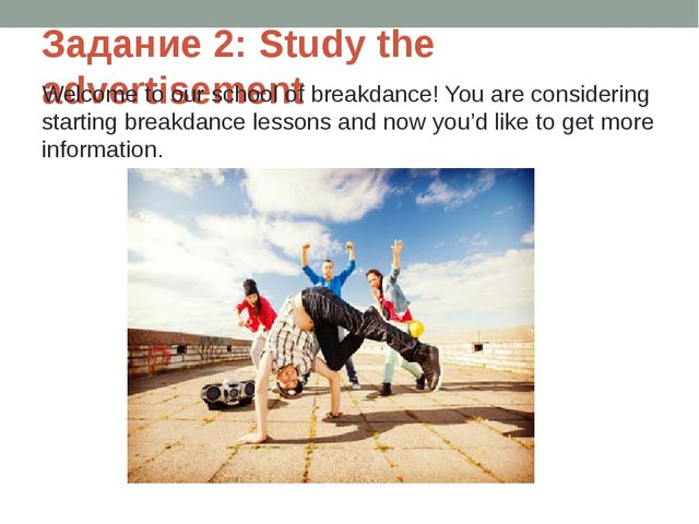 Задание 2: Study the advertisement Welcome to our school of breakdance! You a...