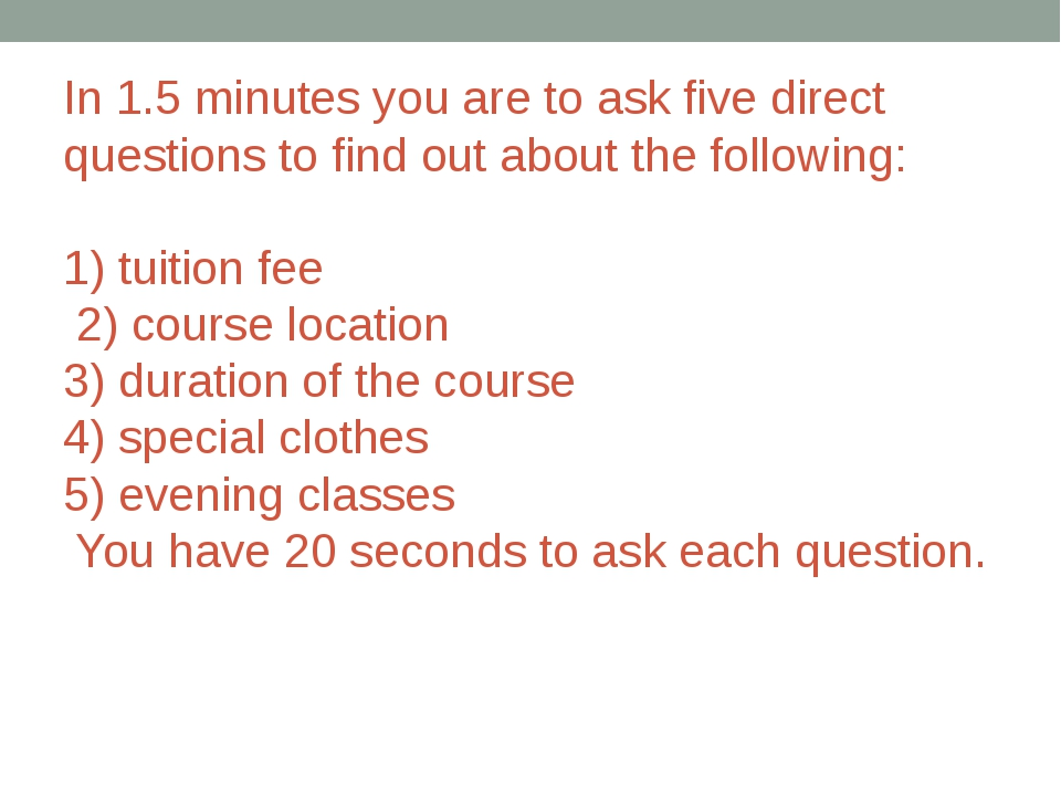 In 1.5 minutes you are to ask five direct questions to find out about the fol...