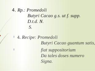 4. Rp.: Promedoli Butyri Cacao g.s. ut f. supp. D.t.d. N. S. 4. Recipe: Prome