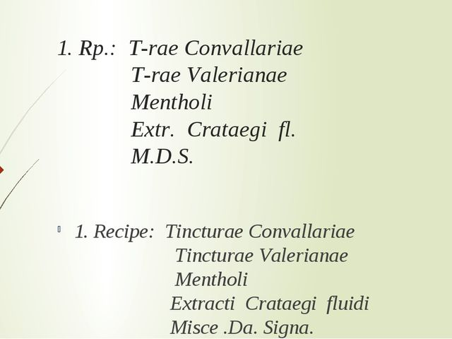 1. Rp.: T-rae Convallariae T-rae Valerianae Mentholi Extr. Crataegi fl. M.D.S...