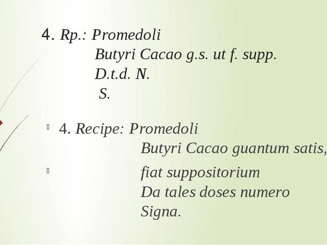 4. Rp.: Promedoli Butyri Cacao g.s. ut f. supp. D.t.d. N. S. 4. Recipe: Prome...