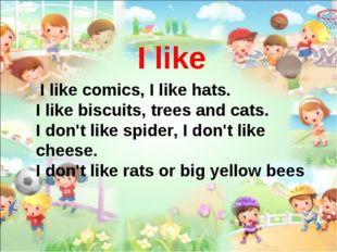 I like I like comics, I like hats. I like biscuits, trees and cats. I don't l
