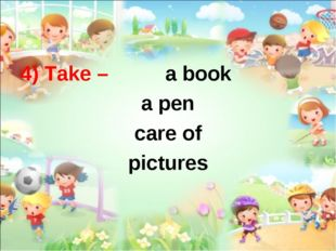 4) Take – a book a pen care of pictures