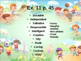 Ex. 11 p. 45 Sociable Independent Talkative Responsible Intelligent Creative
