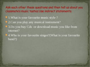 1.What is your favourite music style ? 2.Can you play any musical instrument?