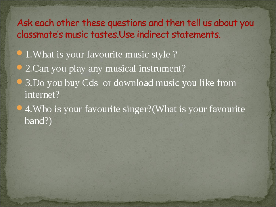 1.What is your favourite music style ? 2.Can you play any musical instrument?...