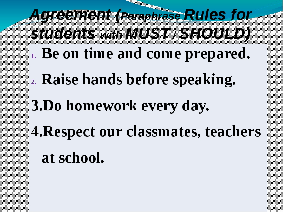 Agreement (Paraphrase Rules for students with MUST / SHOULD) Be on time and c...