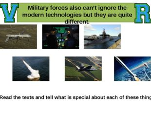 Military forces also can't ignore the modern technologies but they are quite