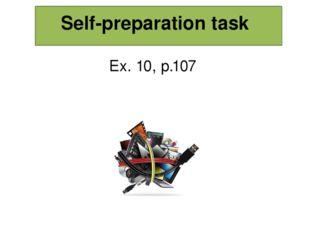 Self-preparation task Ex. 10, p.107
