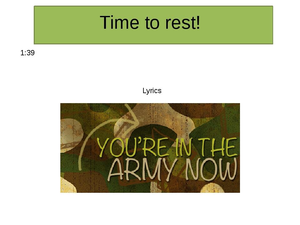 Time to rest! 1:39 Lyrics
