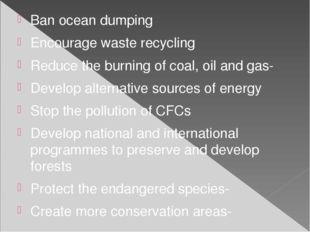 Ban ocean dumping Encourage waste recycling Reduce the burning of coal, oil a