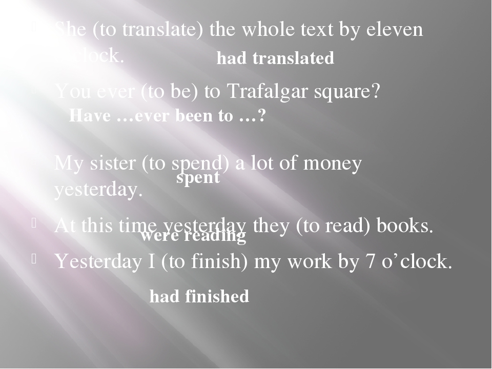She (to translate) the whole text by eleven o'clock. You ever (to be) to Traf...