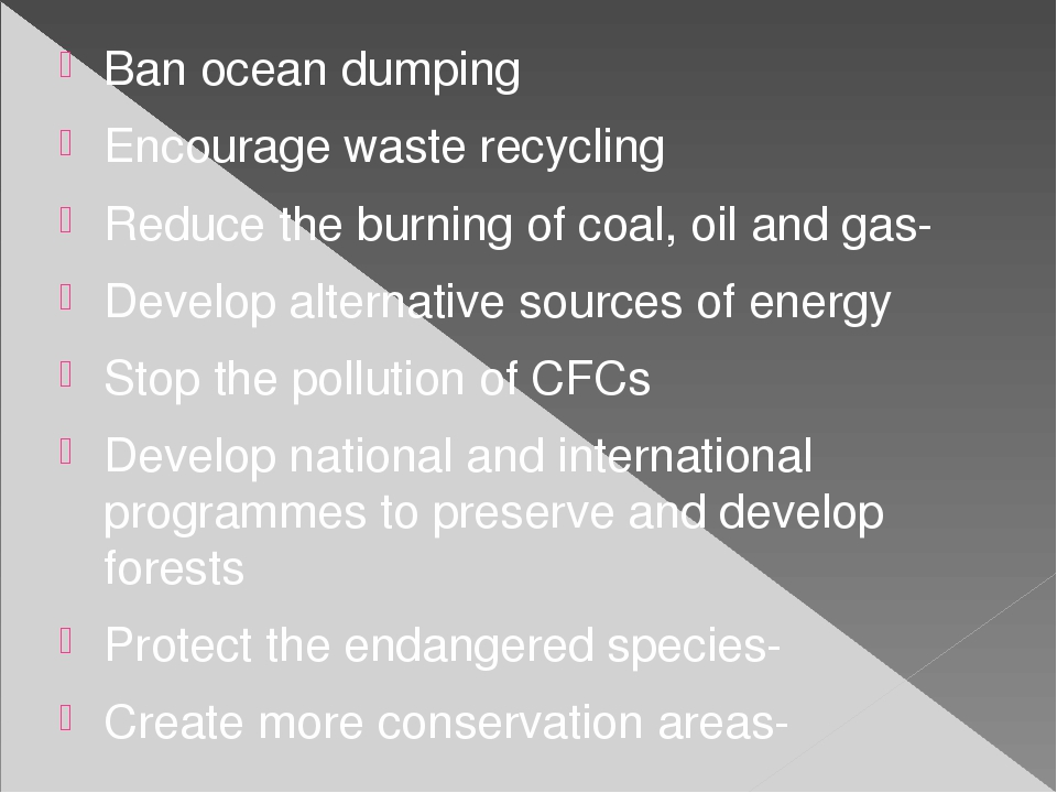 Ban ocean dumping Encourage waste recycling Reduce the burning of coal, oil a...