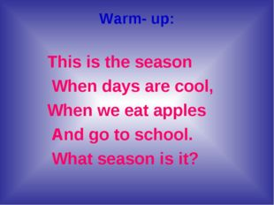 Warm- up: This is the season When days are cool, When we eat apples And go to