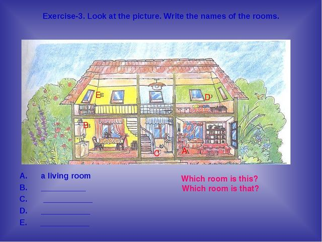 Exercise-3. Look at the picture. Write the names of the rooms. a living room...