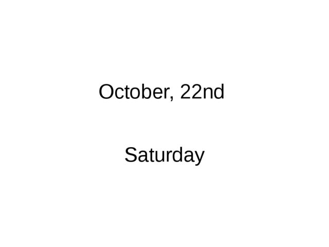 October, 22nd Saturday