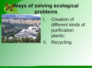 Ways of solving ecological problems Creation of different kinds of purificati