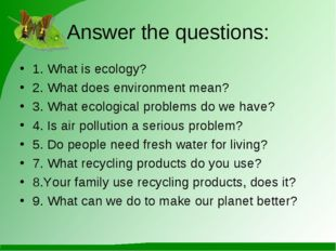 Answer the questions: 1. What is ecology? 2. What does environment mean? 3. W