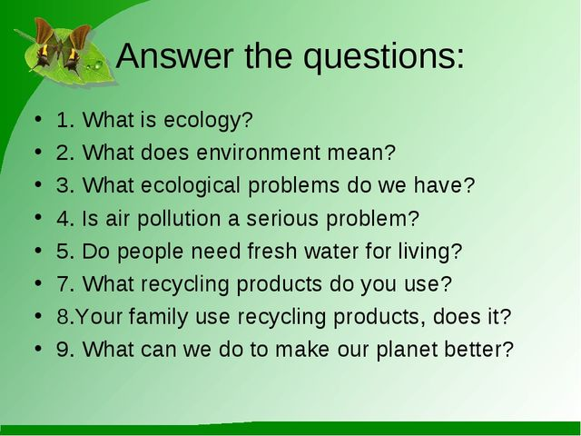 Answer the questions: 1. What is ecology? 2. What does environment mean? 3. W...